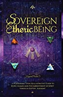 SOVEREiGN ETHERiC BEiNG: ...a Pleasurably Stoic and illustrative SOUL: Guide to BEiNG Human and the emBodyMent of SPiRiT through The Royal Art of ZepTepi: Alkhemy (Book 1 of Trilogy)