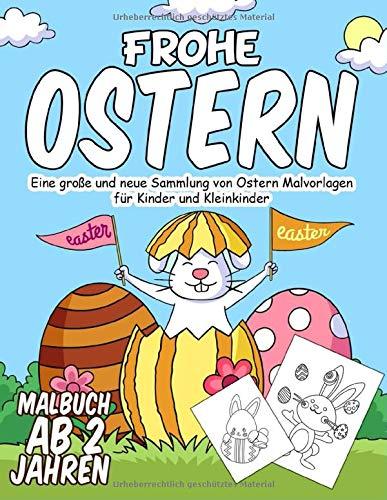 Frohe Ostern Malbuch ab 2 Jahren: 55 Malvorlagen Ostern - Malbuch Ostern für Kinder ab 2 Jahren - Geschenkidee für kinder Mädchen und Jungen - Ostern Kinderbuch ab 2 Jahre