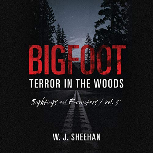 Bigfoot Terror in the Woods: Sightings and Encounters, Vol. 5 audiobook cover art