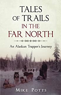 Tales of Trails in the Far North: An Alaskan Trapper's Journey