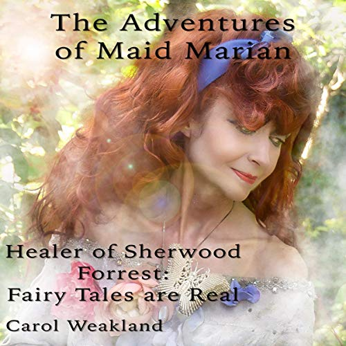The Adventures of Maid Marian, Healer of Sherwood Forest Audiobook By Carol J. Weakland cover art