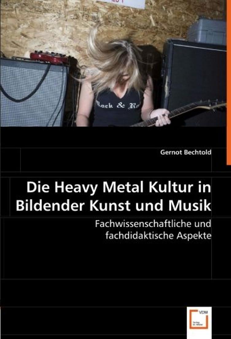 不倫解明債権者Die Heavy Metal Kultur in Bildender Kunst und Musik: Fachwissenschaftliche und fachdidaktische Aspekte
