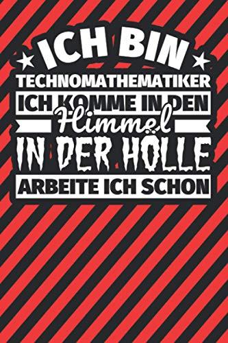Notitzbuch liniert: Ich bin Technomathematiker - Ich komme in den Himmel. In der Hölle arbeite ich schon