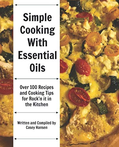 Simple Cooking with Essential Oils: Over 100 Recipes and Cooking Tips for Rock'n It in the Kitchen