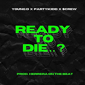 Ready To Die..? (feat. Young D & $CREW)