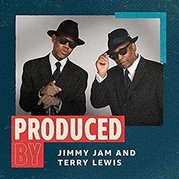 Produced By Jimmy Jam & Terry Lewis