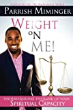 Weight On Me: Understanding The Rank of Your Spiritual Capacity