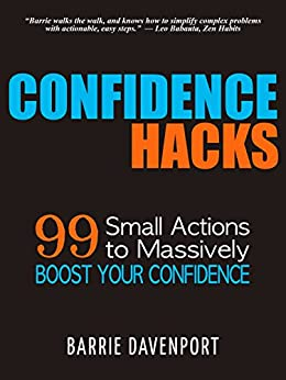 Confidence Hacks: 99 Small Actions to Massively Boost Your Confidence by [Barrie Davenport]