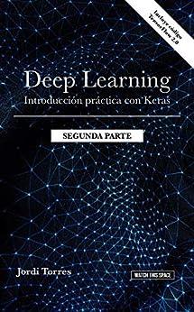 Book's Cover of DEEP LEARNING Introducción práctica con Keras (SEGUNDA PARTE) (WATCH THIS SPACE nº 6) Versión Kindle