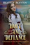 Hope in Defiance: A Christian Historical Western Romance (Romance in the Rockies Book 5)