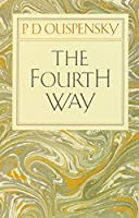 The Fourth Way: An Arrangement by Subject of Verbatim Extracts from the Records of Ouspensky's Meetings in London and New York, 1921-46