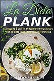 LA DIETA PLANK: Dimagrire 9 chili in 2 settimane senza fatica con la dieta lampo low carb iperproteica