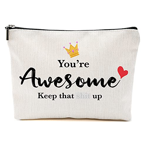 Inspirational Gifts for Women Girl Teen Girls Gift Ideas Encourage Gifts for Women-You are awesome Keep That Sht Up-Fun Birthday Gifts for Women,Unique Novelty Holiday Christmas Hanukkah Gift for Women-Makeup Bag