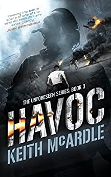 Havoc: The Unforeseen Series Book 3 by [Keith McArdle]