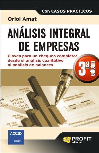 ANALISIS INTEGRAL DE EMPRESAS 3ª EDICIÓN: Claves para un chequeo completo: desde el análisis cualitativo al análisis de balances