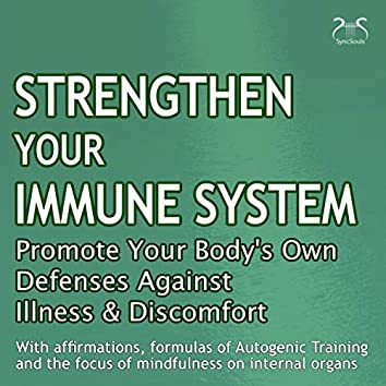 Strengthen Your Immune System: Promote Your Body's Own Defenses Against Illness & Discomfort