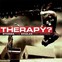 Stories: The Singles Collection / Therapy? by Therapy? (2014-04-08)