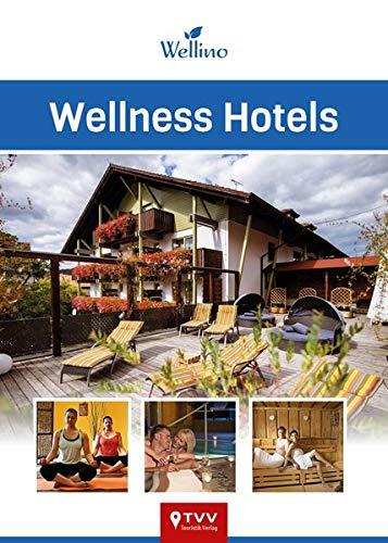 Wellness Hotels: 200 kleine und große Wellness-Oasen aus Deutschland, Österreich und Norditalien