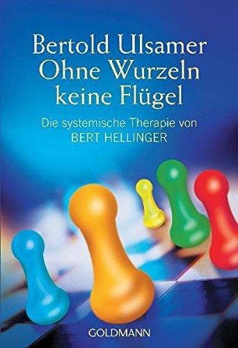 Ulsamer, Bertold:<br />Ohne Wurzeln keine Flügel. Die systemische Therapie von Bert Hellinger