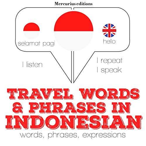 Travel words and phrases in Indonesian     I Listen. I Repeat. I Speak.              De :                                                                                                                                 J. M. Gardner                               Lu par :                                                                                                                                 Katie,                                                                                        Friska                      Durée : 1 h et 10 min     Pas de notations     Global 0,0
