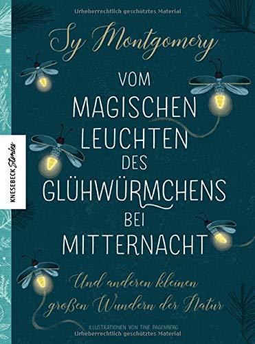 Vom magischen Leuchten des Glühwürmchens bei Mitternacht: Und anderen kleinen großen Wundern der Natur. Von der Autorin von Rendezvous mit einem Oktopus. (Knesebeck Stories)