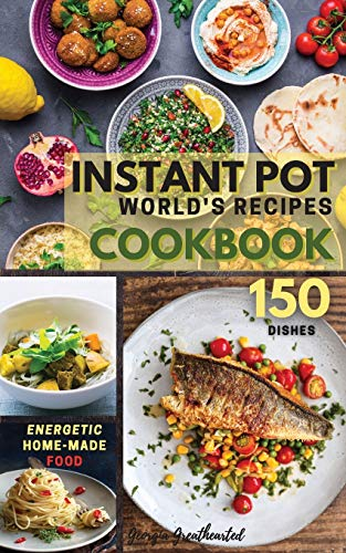INSTANT POT World's Recipes: The Only Complete Pocket-Size Cookbook for Enjoying and Sharing the World's Best Homemade, Traditional Dishes Everywhere. 150 Dishes (01) (2021)