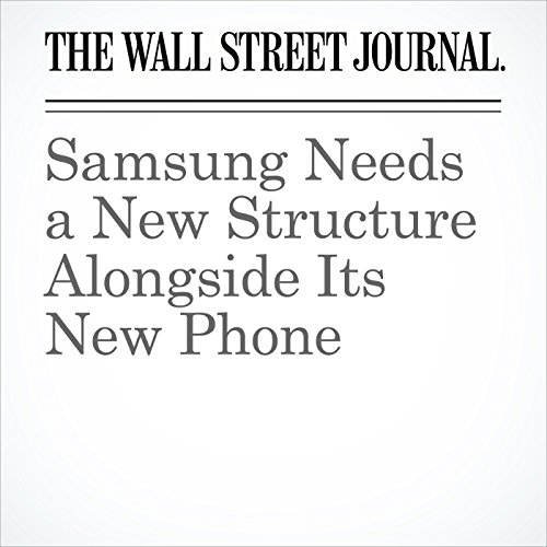 Samsung Needs a New Structure Alongside Its New Phone copertina