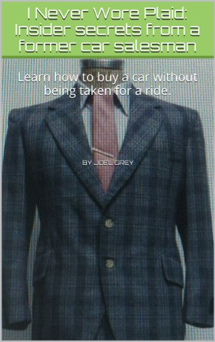 I Never Wore Plaid: Insider secrets from a former car salesman (English Edition)