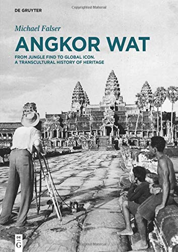 Angkor Wat – A Transcultural History of Heritage: Volume 1: Angkor in France. From Plaster Casts to Exhibition Pavilions. Volume 2: Angkor in Cambodia. From Jungle Find to Global Icon