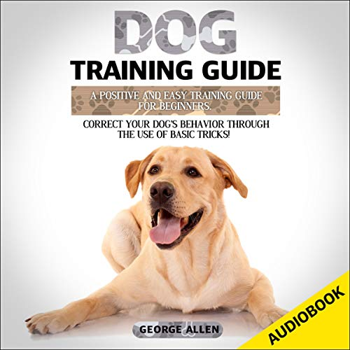 Dog Training Guide: A Positive and Easy Training Guide for Beginners Titelbild