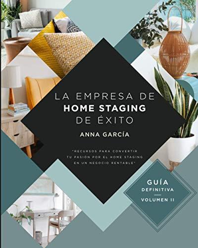 La empresa de Home Staging de éxito: Recursos para convertir tu pasión por el home staging en un negocio rentable.