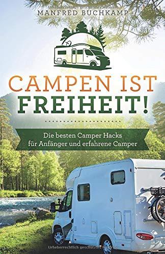 Preisvergleich Produktbild Campen ist Freiheit! Die besten Camper Hacks für Anfänger und erfahrene Camper