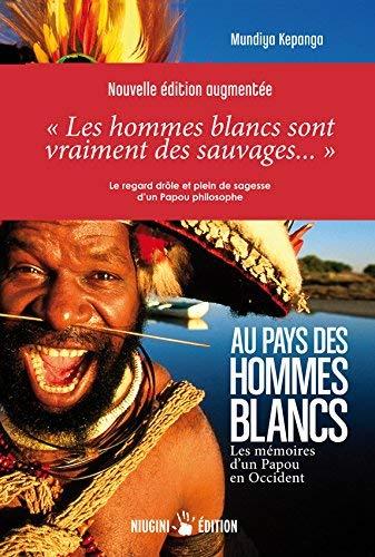 Au pays des hommes blancs. Les mémoires d'un Papou en Occident (3em édition augmentée)
