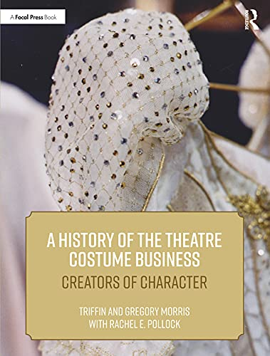 A History of the Theatre Costume Business: Creators of Character (English Edition)