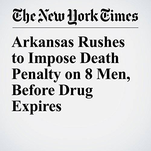 Arkansas Rushes to Impose Death Penalty on 8 Men, Before Drug Expires copertina