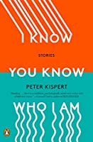 I Know You Know Who I Am: Stories