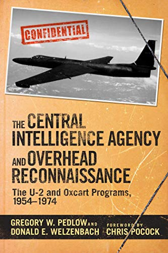 The Central Intelligence Agency and Overhead Reconnaissance: The U-2 and OXCART Programs, 1954?1974 (English Edition)