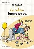 le cahier Jeune papa - Conseils, quiz, idées d'activités : tout pour être un papa...