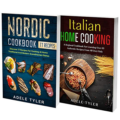 Italian and Nordic Cookbook: 2 Books In 1: Learn How To Prepare At Home Mediterranean And Scandinavian Dishes (English Edition)