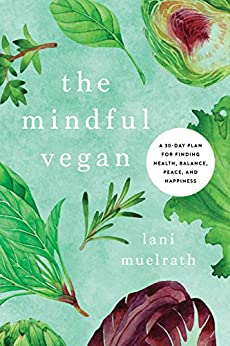 The Mindful Vegan: A 30-Day Plan for Finding Health, Balance, Peace, and Happiness by [Lani Muelrath, Neal Barnard]