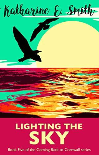 Lighting the Sky: Engaging, uplifting fiction in a changing world. Life in a small town by the sea will never stay still for long. (Coming Back to Cornwall Book 5) (English Edition)