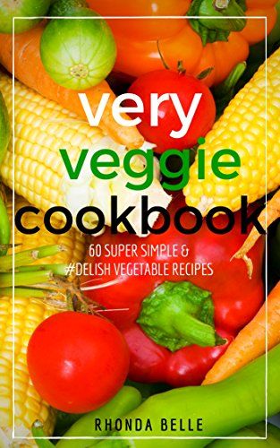Very Veggie Cookbook: 60 Super Simple & #Delish Vegetable Recipes (60 Super Recipes Book 12) (English Edition)