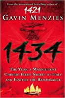 1434: The Year a Magnificent Chinese Fleet Sailed to Italy and Ignited the Renaissance[ 1434: THE YEAR A MAGNIFICENT CHINESE FLEET SAILED TO ITALY AND IGNITED THE RENAISSANCE ] by Menzies, Gavin (Author) Jun-09-09[ Paperback ] by GAVIN MENZIES(1905-07-01)