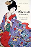 Walthall, A: Servants of the Dynasty - Palace Women in World: Palace Women in World History (California World History Library, Band 7)