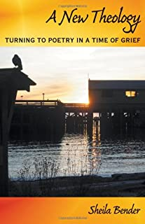 A New Theology: Turning to Poetry in a Time of Grief