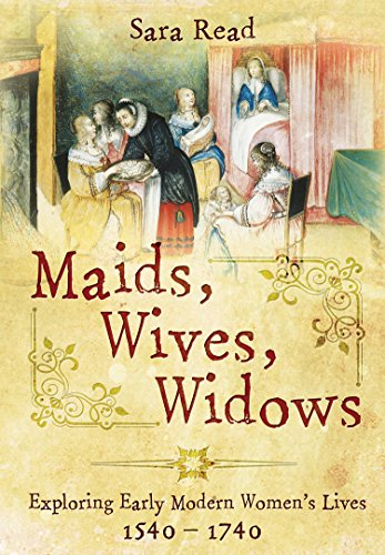 Maids, Wives, Widows: Exploring Early Modern Women's Lives 1540 - 1714