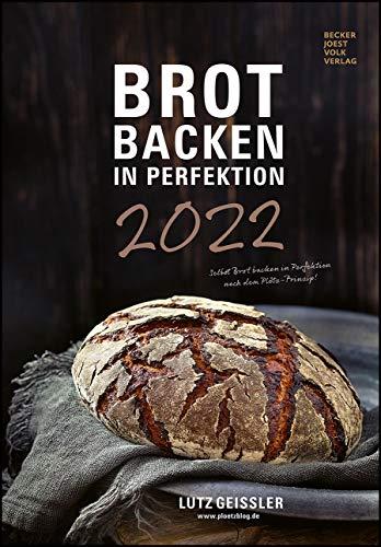 Brot backen in Perfektion 2022 - Bild-Kalender 23,7x34 cm - Küchenkalender - gesunde Ernährung - mit Rezepten - Wand-Kalender: by Lutz Geißler