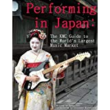 Performing in Japan: The KMC Guide to the World's Largest Music Market (English Edition)