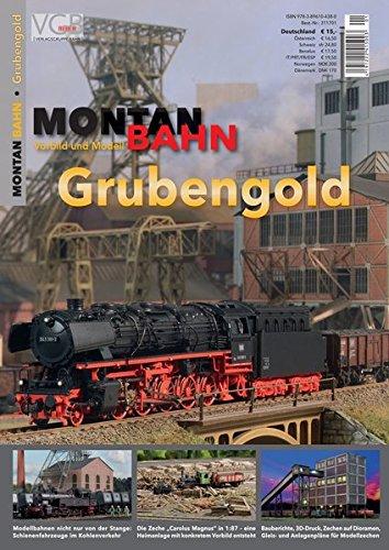 Grubengold - Montan Bahn - Vorbild und Modell
