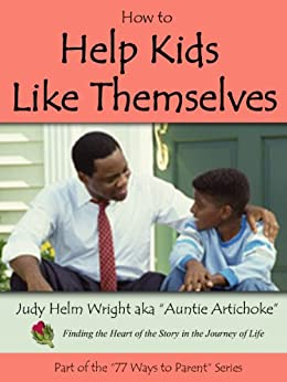 How to Help Kids to Like Themselves (77 Ways to Parent Series Book 13) by [Judy H. Wright]